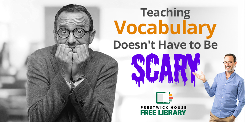 Teaching Vocabulary Doesn't Have to Be Scary