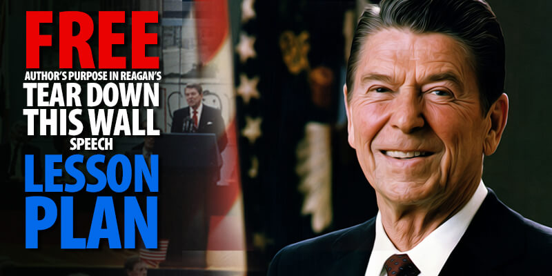 "Free Lesson Plan: Author's Purpose in Reagan's ""Tear Down This Wall"" Speech"