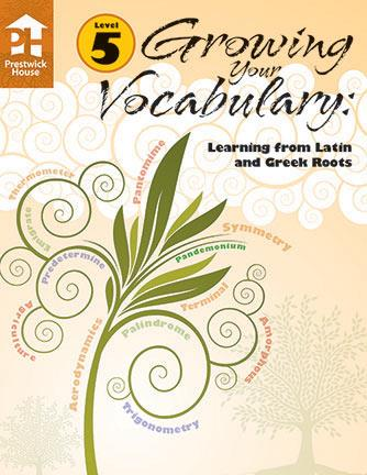 Growing Your Vocabulary: Learning from Latin and Greek Roots - Level 5