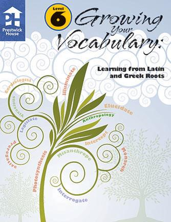 Growing Your Vocabulary: Learning from Latin and Greek Roots - Level 6