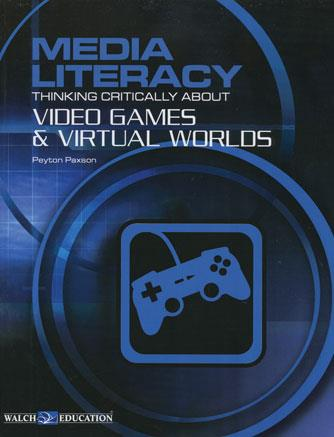 Media Literacy - Thinking Critically About Video Games and Virtual Worlds