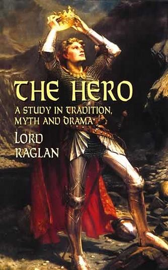 Hero, The: A Study in Tradition, Myth and Drama