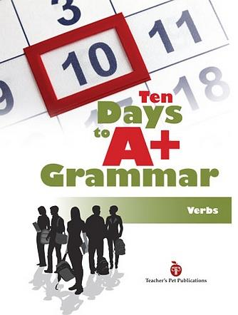 Ten Days to A+ Grammar: Verbs