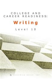 College and Career Readiness: Writing - Level 10