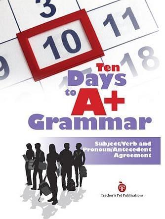 Ten Days to A Plus Grammar: Subject/Verb and Pronoun/Antecedent Agreement